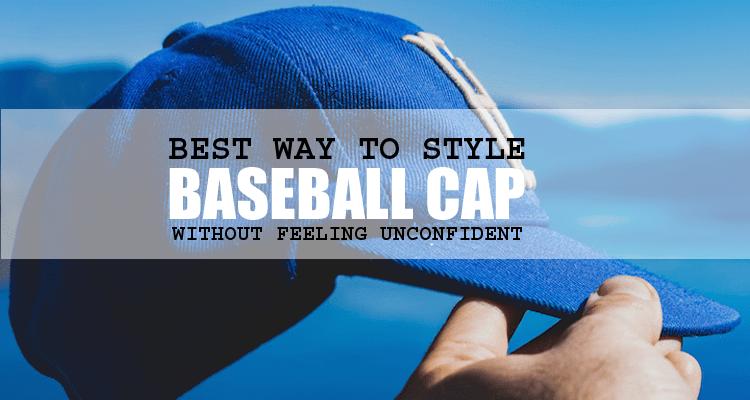 Baseball Cap Best Styles