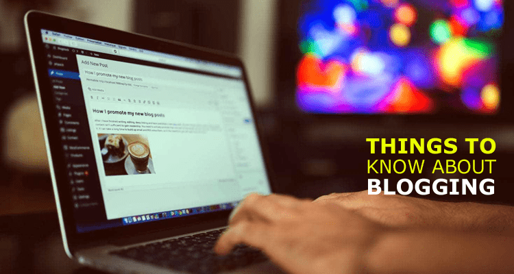 Things to Know about Blogging