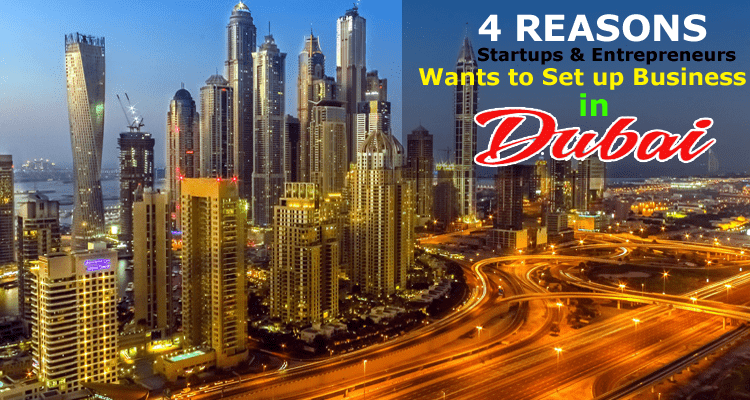 4 Reasons Global Startups & Entrepreneurs Wants to Set up Business in Dubai