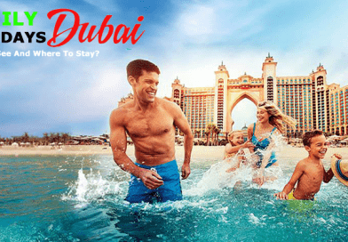 Family Holidays in Dubai: What To See And Where To Stay?