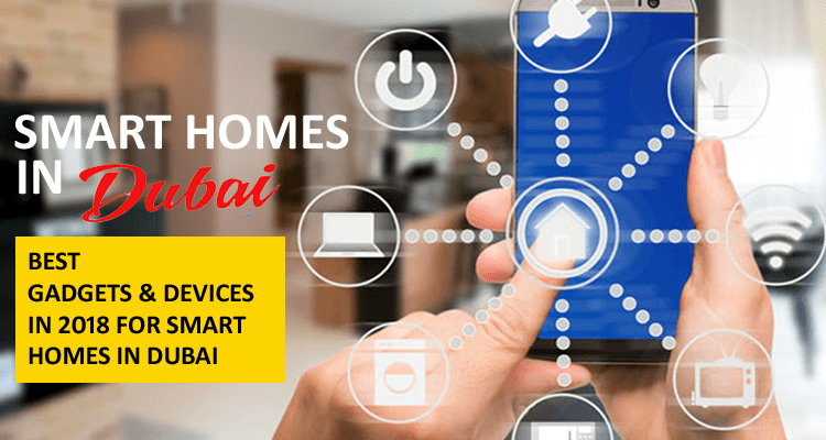 Smart Homes in Dubai: 14 Best Smart Gadgets & Devices in 2018